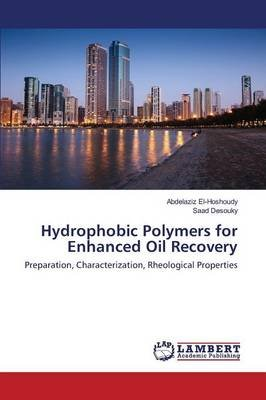 Hydrophobic Polymers for Enhanced Oil Recovery (Paperback): El-Hoshoudy Abdelaziz