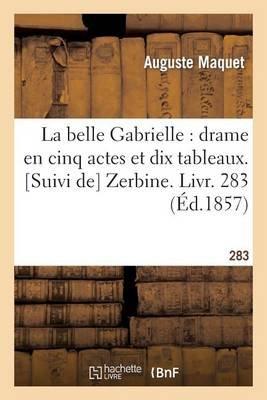 La Belle Gabrielle: Drame En Cinq Actes Et Dix Tableaux Suivi de Zerbine Livr 283 (French, Paperback): Auguste Maquet
