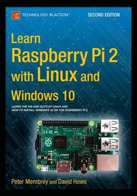 Learn Raspberry Pi 2 with Linux and Windows 10 (Paperback, 2nd ed.): Peter Membrey, David Hows