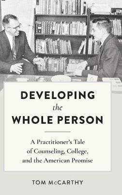 Developing the Whole Person - A Practitioner's Tale of Counseling, College, and the American Promise (Hardcover, New...