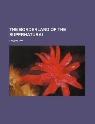 The Borderland of the Supernatural (Paperback): Levi White