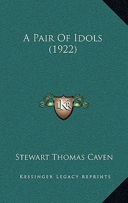A Pair of Idols (1922) (Hardcover): Stewart Thomas Caven