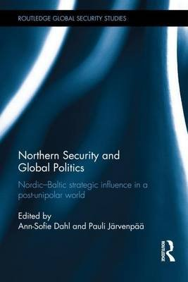 Northern Security and Global Politics: Nordic-Baltic Strategic Influence in a Post-Unipolar World (Electronic book text):...