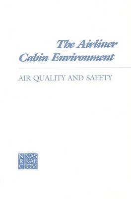 The Airliner Cabin Environment - Air Quality and Safety (Paperback): Committee on Airliner Cabin Air Quality, Commission on...