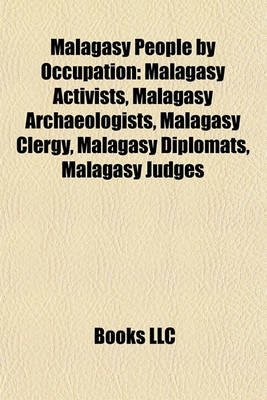 Malagasy People by Occupation - Malagasy Activists, Malagasy Archaeologists, Malagasy Clergy, Malagasy Diplomats, Malagasy...
