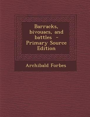 Barracks, Bivouacs, and Battles (Paperback, Primary Source): Archibald Forbes
