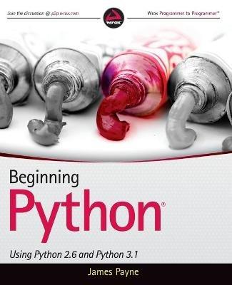 Beginning Python - Using Python 2.6 and Python 3.1 (Online resource): James Payne
