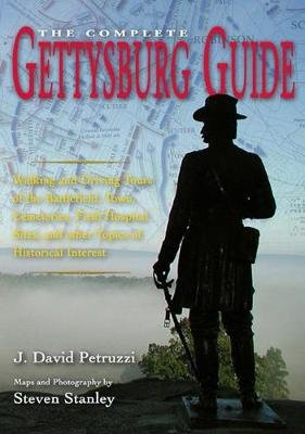 The Complete Gettysburg Guide - Walking and Driving Tours of the Battlefield, Town, Cemeteries, Field Hospital Sites, and Other...