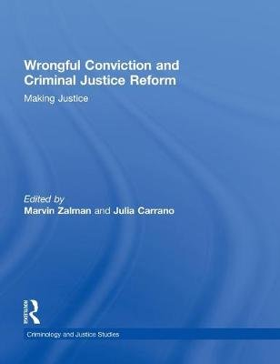 Wrongful Conviction and Criminal Justice Reform - Making Justice (Hardcover, New): Marvin Zalman, Julia Carrano