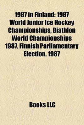 1987 in Finland - 1987 World Junior Ice Hockey Championships, Biathlon World Championships 1987, Finnish Parliamentary...