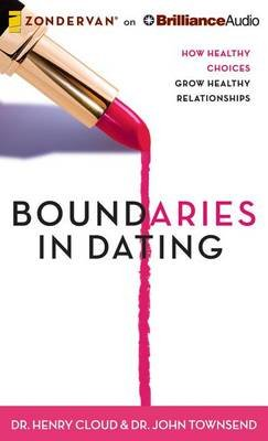 Boundaries in Dating - How Healthy Choices Grow Healthy Relationships (Standard format, CD, Library ed.): Henry Cloud, John...