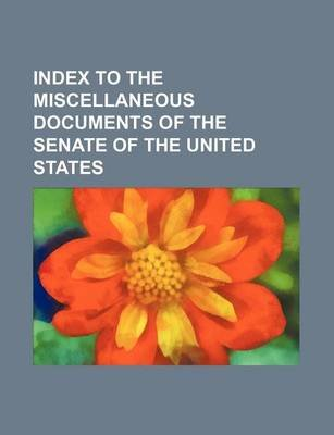 Index to the Miscellaneous Documents of the Senate of the United States (Paperback): Books Group