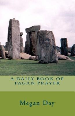 A Daily Book of Pagan Prayer (Paperback): Megan Day
