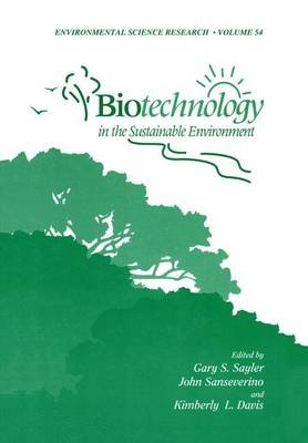 Biotechnology in the Sustainable Environment (Paperback, Softcover reprint of the original 1st ed. 1997): Gary S. Sayler, John...