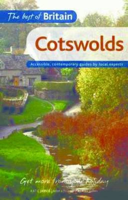 The Best of Britain: Cotswolds - Accessible, Contemporary Guides by Local Authors (Paperback): Katie Jarvis