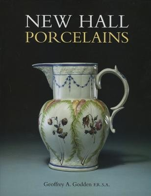 New Hall Porcelains (Hardcover, Illustrated Ed): Geoffrey A. Godden
