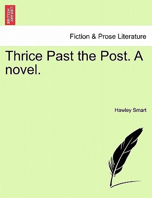 Thrice Past the Post. a Novel. (Paperback): Hawley Smart