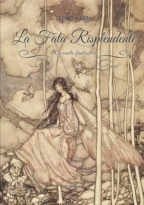 La Fata Risplendente. Racconto Fantastico (Italian, Paperback): Cesare Causa