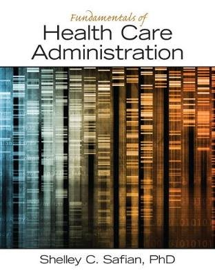 Fundamentals of Health Care Administration (Paperback): Shelley C Safian