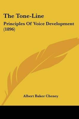 The Tone-Line - Principles of Voice Development (1896) (Paperback): Albert Baker Cheney