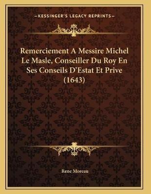 Remerciement a Messire Michel Le Masle, Conseiller Du Roy En Ses Conseils D'Estat Et Prive (1643) (French, Paperback):...