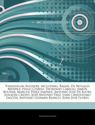 Articles on Venezuelan Soldiers, Including - Rafael de Nogales Mendez, Hugo Cha Vez, Diosdado Cabello, Simon Bolavar, Marcos...