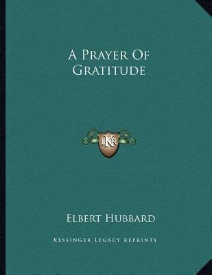 A Prayer of Gratitude (Paperback): Elbert Hubbard