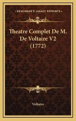 Theatre Complet de M. de Voltaire V2 (1772) (French, Hardcover): Voltaire