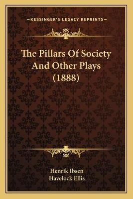 The Pillars of Society and Other Plays (1888) (Paperback): Henrik Johan Ibsen