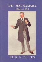 Dr MacNamara 1861-1931 (Hardcover): Robin Betts