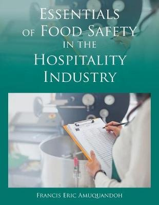 Essentials of Food Safety in the Hospitality Industry (Paperback): Francis Eric Amuquandoh