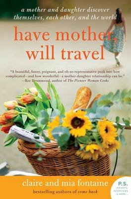 Have Mother, Will Travel - A Mother and Daughter Discover Themselves, Each Other, and the World (Electronic book text): Claire...