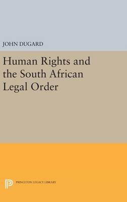Human Rights and the South African Legal Order (Hardcover): John Dugard