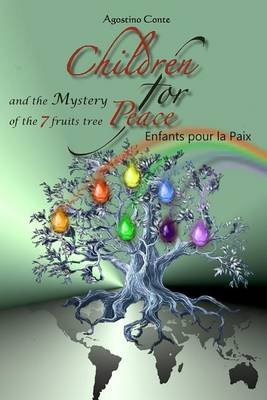 Children for Peace Enfants Pour La Paix - And the Mystery of Seven Fruit Tree (English, French, Paperback): Agostino Conte