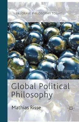 Global Political Philosophy (Paperback): Mathias Risse