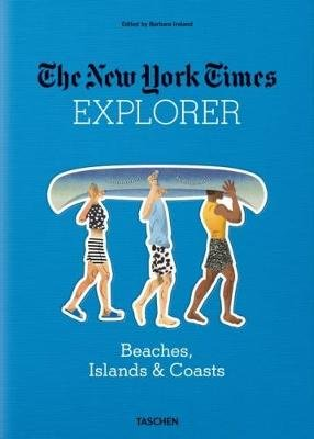 The New York Times Explorer: Beaches, Islands & Coasts (Hardcover): Barbara Ireland