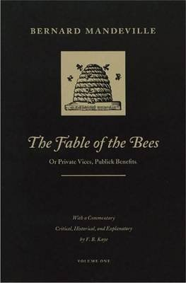 The Fable of the Bees, v. 1 - Or Private Vices, Publick Benefits (Paperback, Facsimile edition): Bernard Mandeville