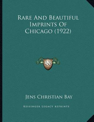 Rare and Beautiful Imprints of Chicago (1922) (Paperback): Jens Christian Bay