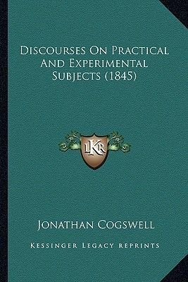 Discourses on Practical and Experimental Subjects (1845) (Paperback): Jonathan Cogswell