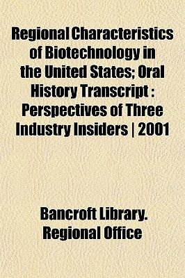 Regional Characteristics of Biotechnology in the United States; Oral History Transcript - Perspectives of Three Industry...