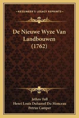 de Nieuwe Wyze Van Landbouwen (1762) (Dutch, English, Paperback): Jethro Tull, Henri Louis Duhamel Du Monceau, Petrus Camper