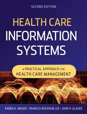 Health Care Information Systems - A Practical Approach for Health Care Management (Electronic book text, 2nd): Karen A Wager,...