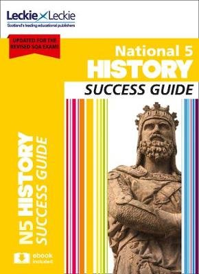 National 5 History Revision Guide for New 2019 Exams - Success Guide for Cfe Sqa Exams (Paperback, 2nd Revised edition): Denise...