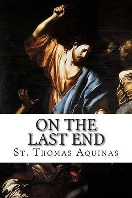 On the Last End (Paperback): St Thomas Aquinas