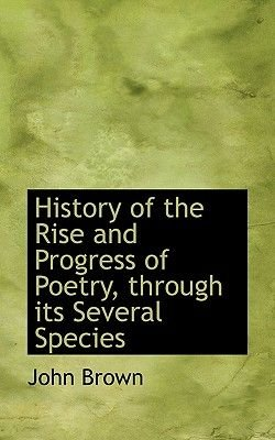 History of the Rise and Progress of Poetry, Through Its Several Species (Paperback): John Brown