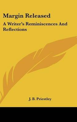 Margin Released - A Writer's Reminiscences and Reflections (Hardcover): J.B. Priestley