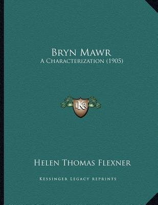 Bryn Mawr - A Characterization (1905) (Paperback): Helen Thomas Flexner