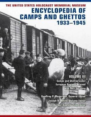 The United States Holocaust Memorial Museum Encyclopedia of Camps and Ghettos, 1933-1945, Volume III - Camps and Ghettos under...