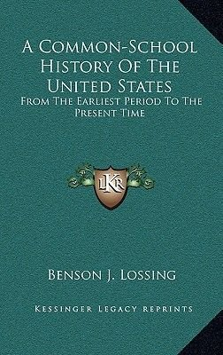 A Common-School History of the United States - From the Earliest Period to the Present Time (Hardcover): Benson John Lossing