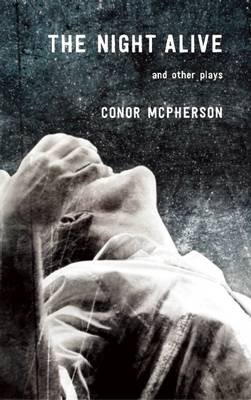 The Night Alive and Other Plays (Paperback): Conor McPherson